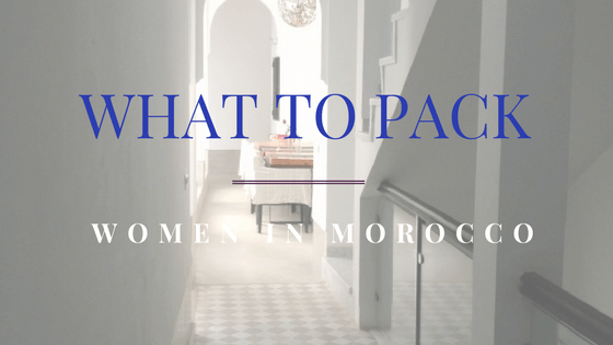 What to Pack When Visiting Morocco: Women