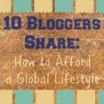 How Can You Afford a Global Lifestyle? 10 Bloggers Share Their Story.
