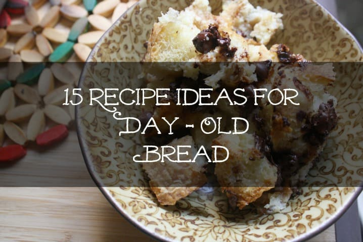 15 Recipe Ideas for Day Old Bread