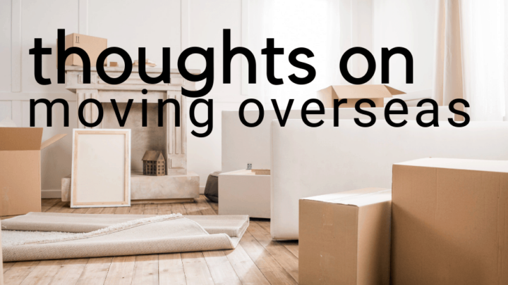 4 Final Thoughts on Moving Overseas