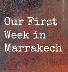 Our First Week in Marrakech: Expat Life