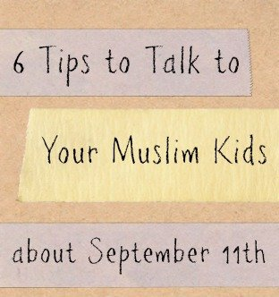 6 Tips to Talk to Your Muslim Kids about 9/11