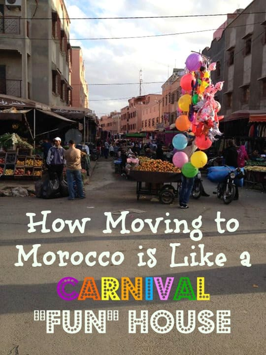 how moving to morocco is like a carnival fun house