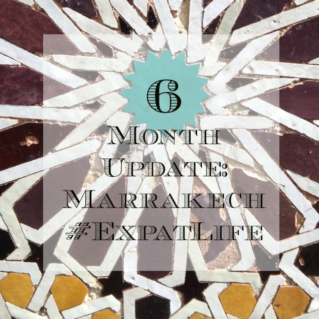 6 Month Update Life in Marrakech