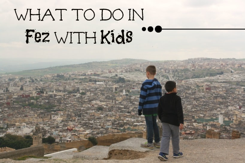 What to do in Fez with Kids