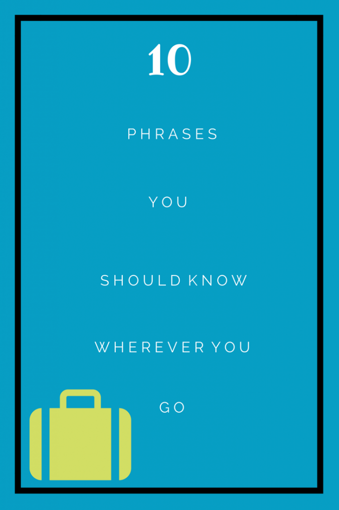 10 phrases you should know wherever you go