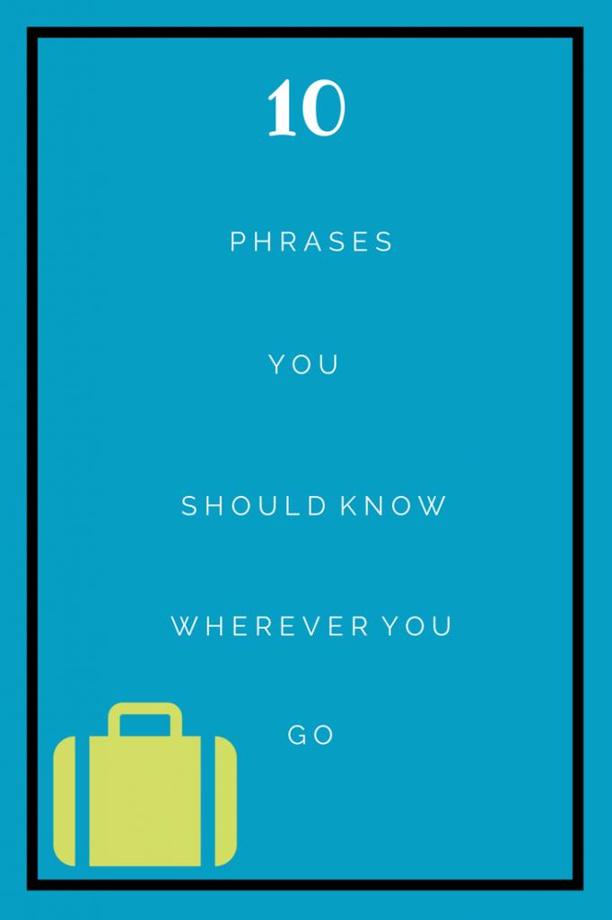 10 phrases you should know wherever you go