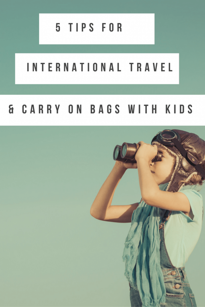 5 tips for international travel and carry on bags with kids