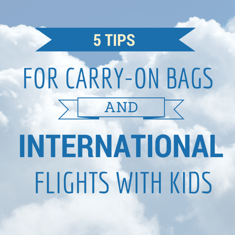 5 tips for carry on bags and international flights with kids