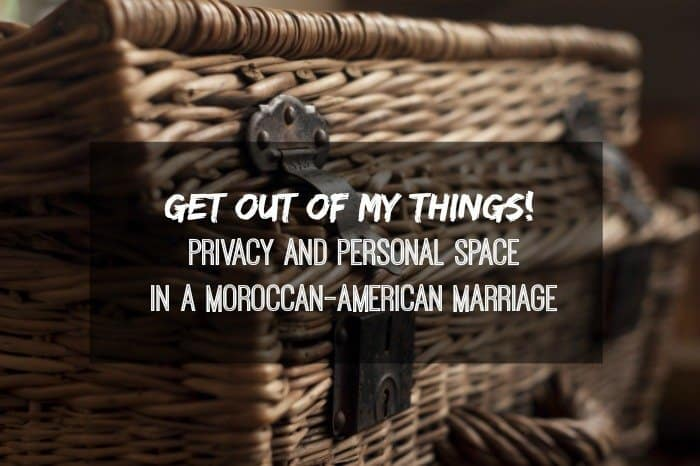 Get Out of my Things! Privacy and Personal Space in a Moroccan-American Marriage