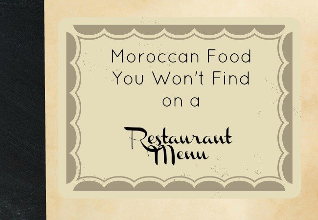 Moroccan Food You Won't Find on a Restaurant Menu