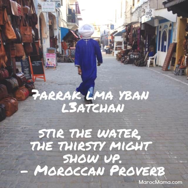 Stir the water, the thirsty might show up - Moroccan Proverb | MarocMama.com