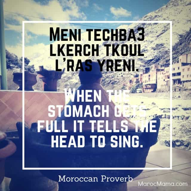 When the stomach gets full it tells the head to sing - Moroccan Proverb | MarocMama.com