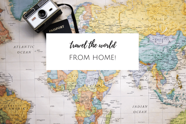 How to Travel the World without Leaving Home