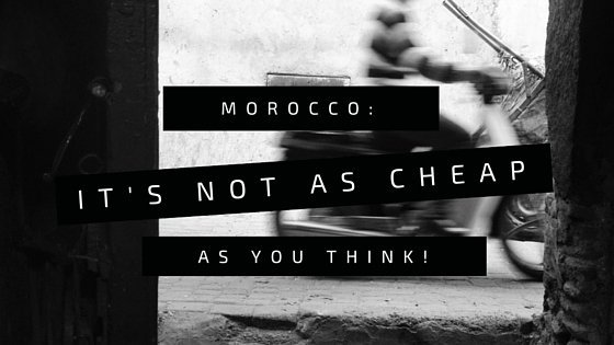 Morocco- It's Not as cheap as you think