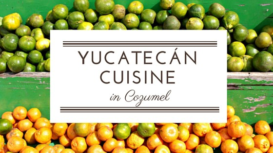 Feasting on Yucatecán Cuisine in Cozumel
