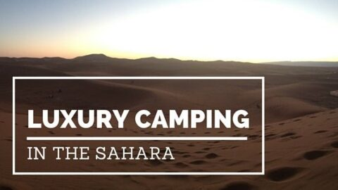Why Luxury Camping in the Sahara is the Only Way To Go