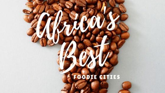Africa's Best Food Cities!