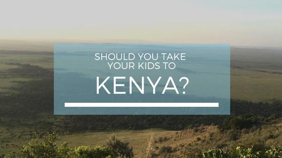 should you take your kids to kenya?