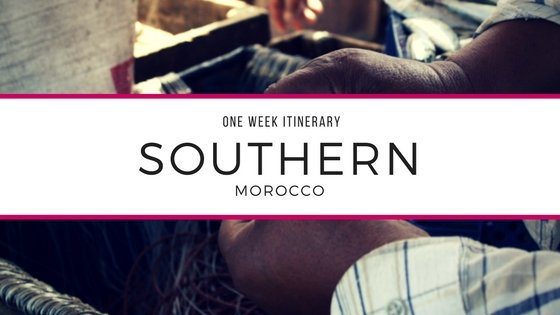 one week itinerary southern Morocco