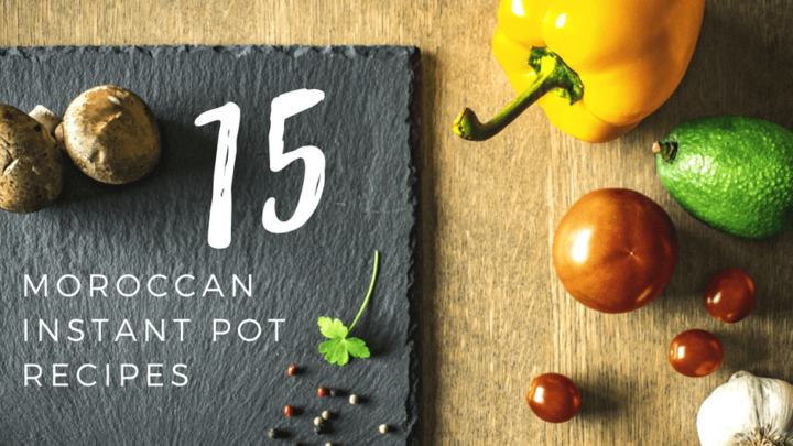 15 Moroccan Dishes for Your Instant Pot!