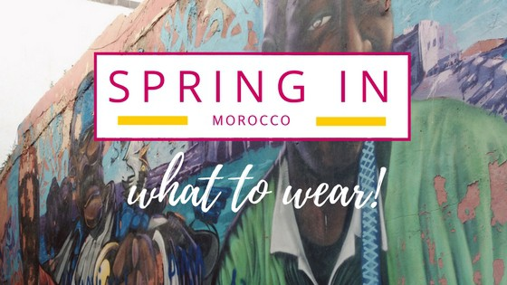 what to wear in spring in Morocco