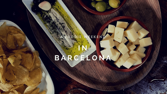 How to Have A Foodie Weekend in Barcelona