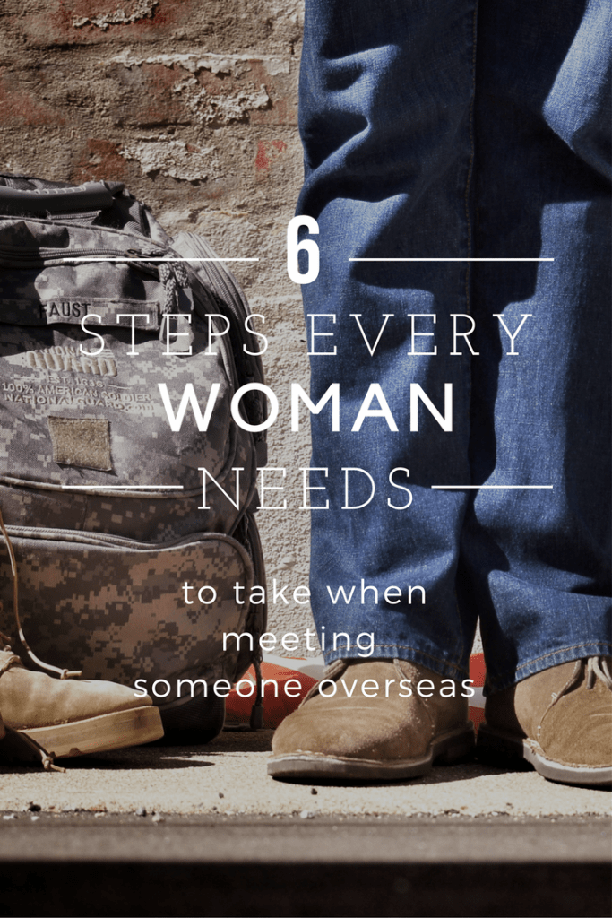 6 steps every woman needs to take when meeting someone overseas