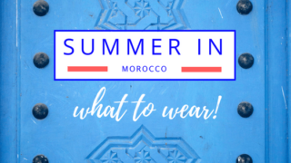 What to Wear in Morocco: Summer