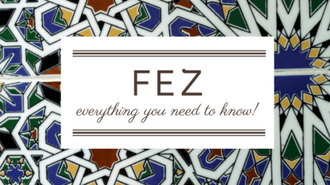 Everything You Need to Know about Fez, Morocco