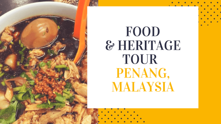 A Food and Heritage Tour in Penang, Malaysia