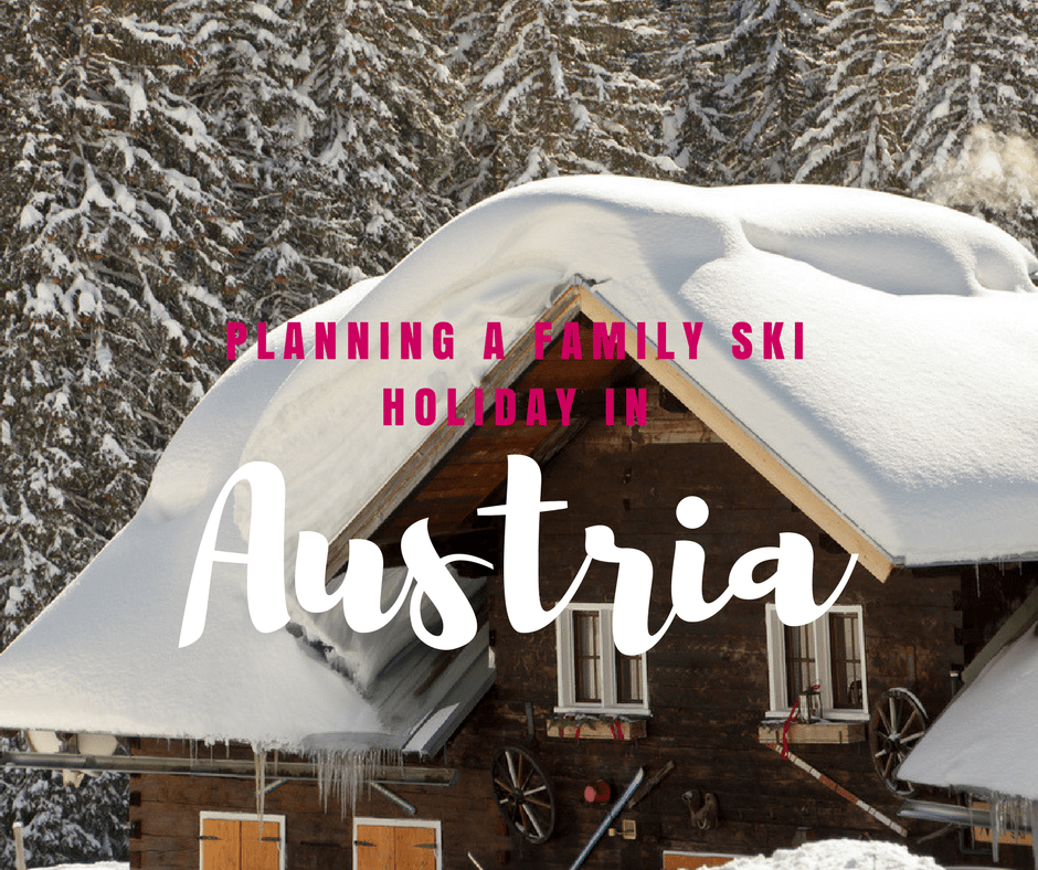 9 Things To Consider When Planning an Austria Ski Holiday with Kids