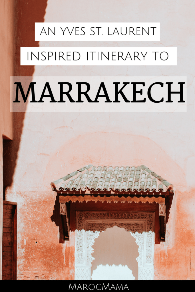An Yves St. Laurent inspired itinerary to Marrakech