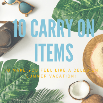 10 Carry-on Items to Make You Feel Like a Total Celebrity on Summer Vacation