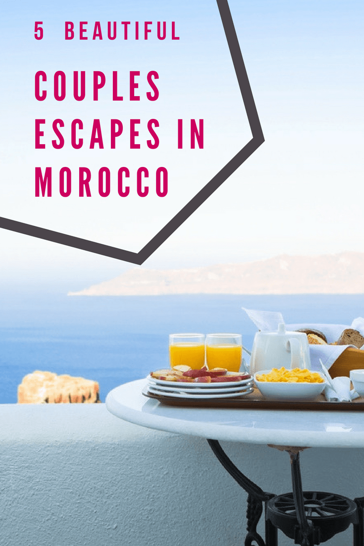 5 Beautiful Couples Escapes in Morocco