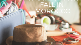Visiting Morocco in Fall? Here's What to Pack!