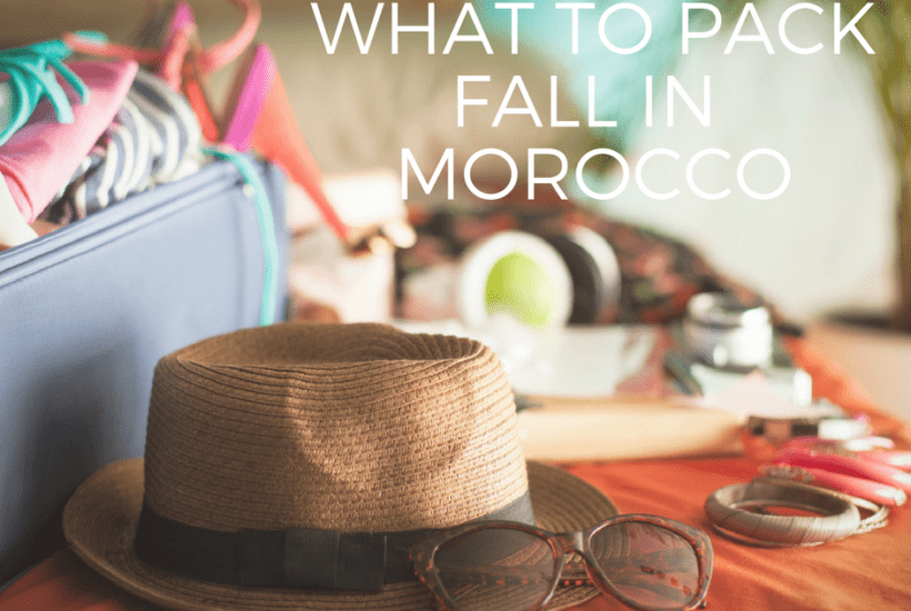 A packing guide for planning a vacation to Morocco in fall