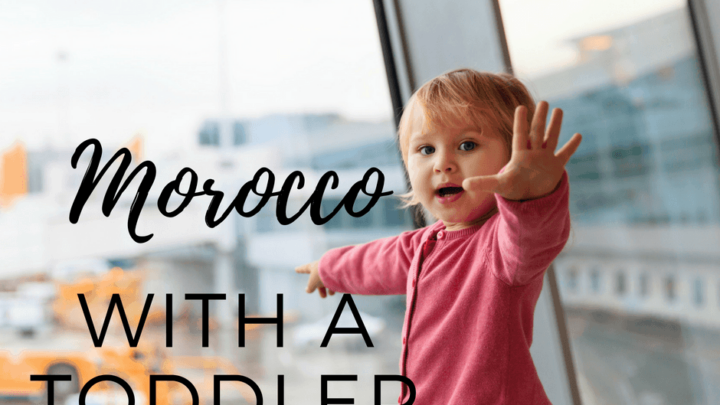Why You Should Take Your Toddler to Morocco