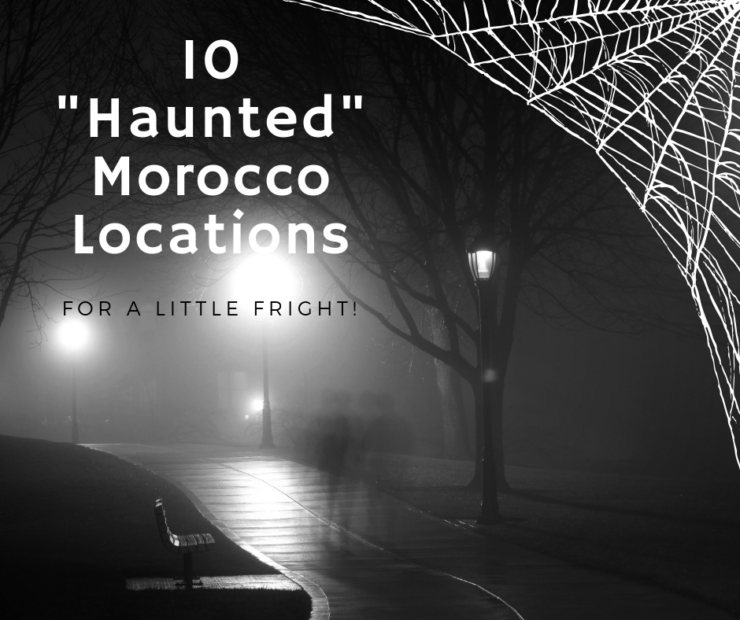 Want a Scare? Put These 10 Haunted Morocco Locations on your Radar!