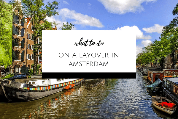 What to do on a Layover in Amsterdam