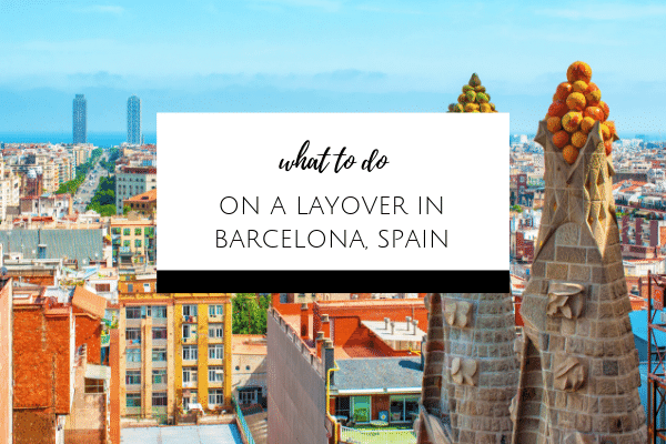 What to do on a layover in Barcelona, Spain