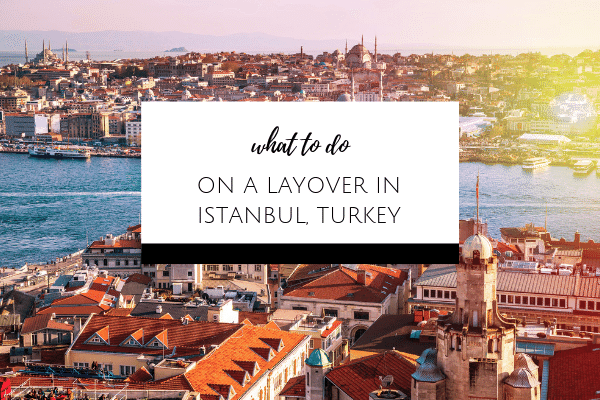 What to do on a Layover in Istanbul, Turkey
