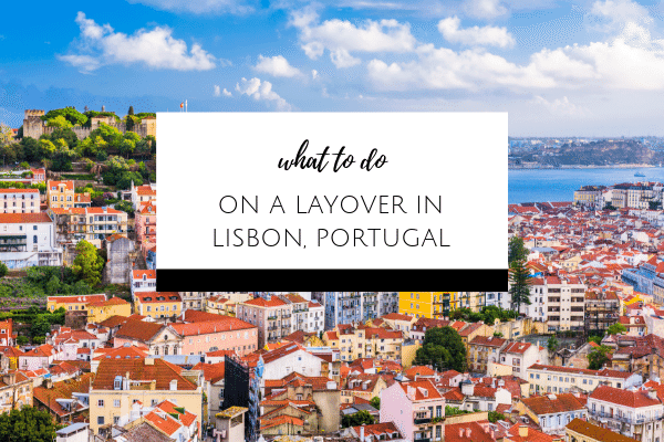 How to Spend a Layover in Lisbon, Portugal