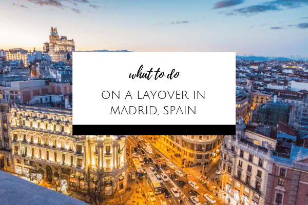 What to do on a layover in Madrid