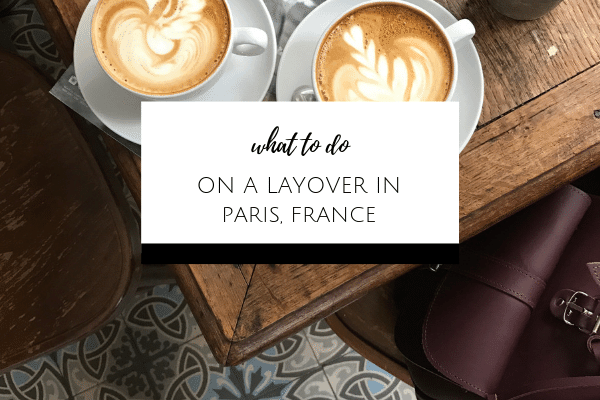 What to do on a layover in Paris