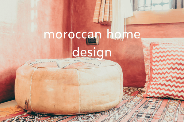 Moroccan Style: How to Add Moroccan Interior Design to Any Home