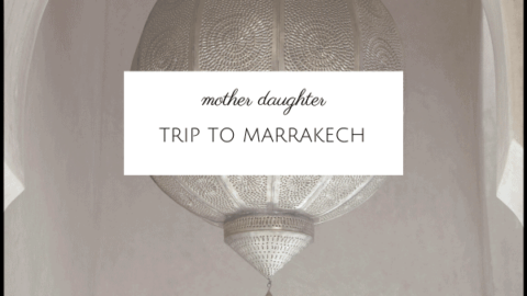 Ideas for a Mother Daughter Stay in Marrakech
