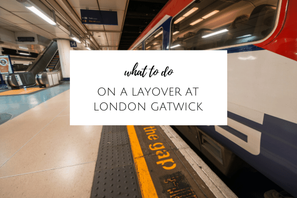 What to do on a layover in London, Gatwick