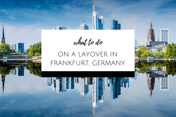 What to do on a layover in Frankfurt, Germany