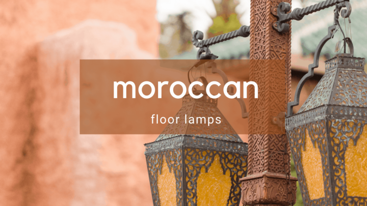 5 Standing Moroccan Floor Lamps to Light up Your Rooms